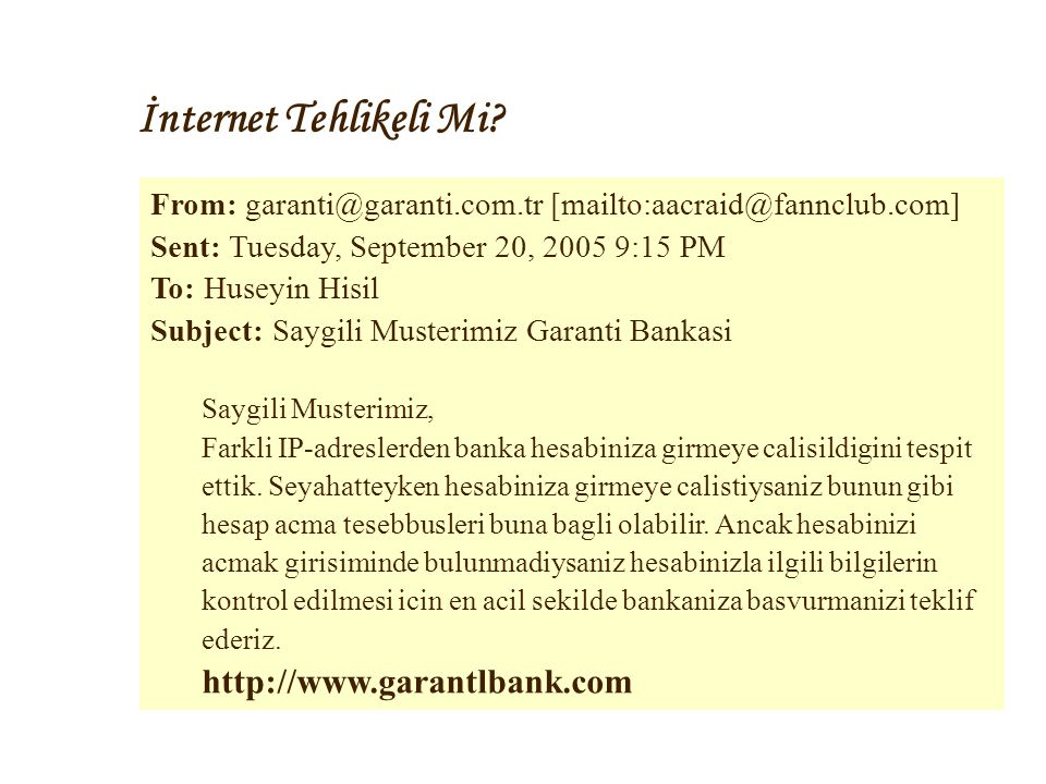 İnternet Tehlikeli Mi From: garanti@garanti.com.tr [mailto:aacraid@fannclub.com] Sent: Tuesday, September 20, 2005 9:15 PM.